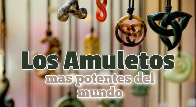 Los amuletos más potentes del mundo