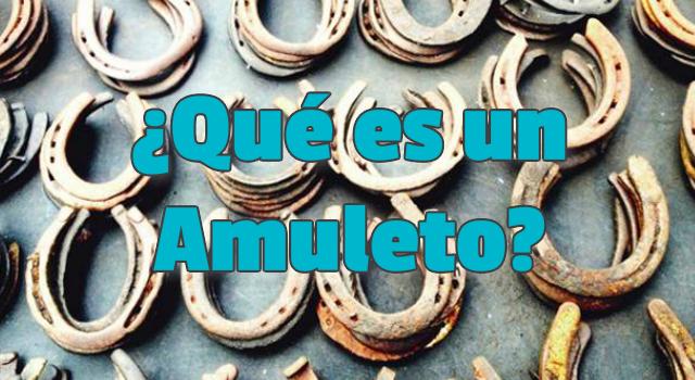 ¿Qué es un amuleto?